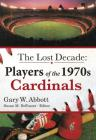 The Lost Decade: Players of the 1970s Cardinals Cover Image