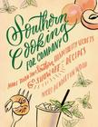 Southern Cooking for Company: More Than 200 Southern Hospitality Secrets and Show-Off Recipes Cover Image