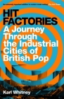 Hit Factories: A Journey Through the Industrial Cities of British Pop Cover Image