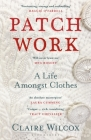 Patch Work: A Life Amongst Clothes Cover Image