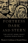 Fortress Dark and Stern: The Soviet Home Front During World War II Cover Image