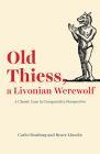 Old Thiess, a Livonian Werewolf: A Classic Case in Comparative Perspective Cover Image
