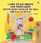 I Love to Eat Fruits and Vegetables Gusto Kong Kumain ng mga Prutas at Gulay: English Tagalog Bilingual Edition (English Tagalog Bilingual Collection) Cover Image