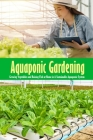 Aquaponic Gardening: Growing Vegetables and Raising Fish at Home in A Sustainable Aquaponic System: Aquaponics Guide Book Cover Image