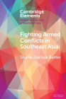 Fighting Armed Conflicts in Southeast Asia (Elements in Politics and Society in Southeast Asia) Cover Image