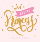 Little Princess Baby Shower Guest Book: For Baby Girl, Pink Theme, Sign in book, Advice for Parents, Wishes for a Baby, Bonus Gift Log, Keepsake Pages Cover Image