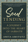 Soul Tending: Journey Into the Heart of Sabbath Cover Image