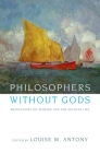 Philosophers Without Gods: Meditations on Atheism and the Secular Life Cover Image