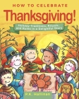 How to Celebrate Thanksgiving!: Holiday Traditions, Rituals, and Rules in a Delightful Story Cover Image