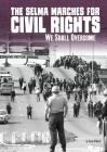 The Selma Marches for Civil Rights: We Shall Overcome (Tangled History) Cover Image