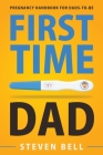 First Time Dad: Pregnancy Handbook for Dads-To-Be Cover Image