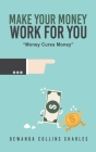 Make Your Money Work for You: Money Cures Money Cover Image