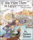 If You Were There in 1492: Everyday Life in the Time of Columbus Cover Image