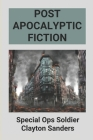 Post Apocalyptic Fiction: Special Ops Soldier Clayton Sanders: Post Apocalyptic Story Cover Image