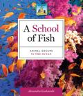 A School of Fish: Animal Groups in the Ocean (Sandcastle Animal Groups) Cover Image