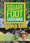 Square Foot Gardening Answer Book: New Information from the Creator of Square Foot Gardening - the Revolutionary Method (All New Square Foot Gardening #3) Cover Image