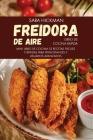 Freidora de Aire Libro de Cocina Rapida: 52 Recetas Fáciles y Rápidas Para Principiantes y Usuarios Avanzados Cover Image
