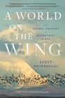 A World on the Wing: The Global Odyssey of Migratory Birds Cover Image