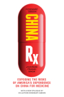 China RX: Exposing the Risks of America's Dependence on China for Medicine Cover Image