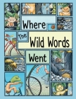Where The Wild Words Went: Reproducible Coloring/Activity Book for Grades K-1 Cover Image