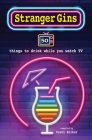 Stranger Gins: 50 things to drink while you watch TV Cover Image