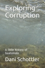 Exploring Corruption: A little history of Guatemala Cover Image