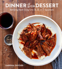 Dinner Then Dessert: Satisfying Meals Using Only 3, 5, or 7 Ingredients Cover Image