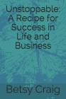 Unstoppable: A Recipe for Success in Life and Business Cover Image