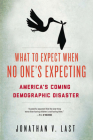 What to Expect When No One's Expecting: America's Coming Demographic Disaster Cover Image