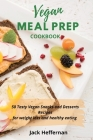 Vegan Meal Prep Cookbook: 50 Tasty Vegan Snacks and Desserts Recipes for weight loss and healthy eating Cover Image