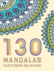 130 MANDALA For Stress Relieving: Stress Relieving Designs, Mandalas, Flowers, 130 Amazing Patterns: Coloring Book For Adults Relaxation Cover Image