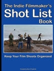 The Indie Filmmaker's Shot List: Create film and video shot lists. Keep them organized in one book (200 pages) Cover Image