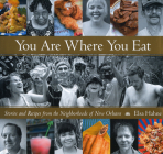 You Are Where You Eat: Stories and Recipes from the Neighborhoods of New Orleans Cover Image