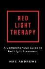 Red Light Therapy: A Comprehensive Guide to Red Light Treatment Cover Image