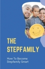 The Stepfamily: How To Become Stepfamily Smart: Easy Ways To To Build Relationships Cover Image