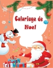 Coloriage de Noel: 45+ pages de coloriage de Noël: Papa Noël, Bonhomme de neige, Cadeaux, Lutins, Rennes, Enfants, Sapins - Grand Cahier Cover Image