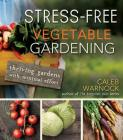 Stress-Free Vegetable Gardening: Thriving Gardens with Minimal Effort Cover Image