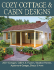 Cozy Cottage & Cabin Designs: 200+ Cottages, Cabins, A-Frames, Vacation Homes, Apartment Garages, Sheds & More Cover Image