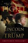 Born to Fight: Lincoln and Trump Cover Image