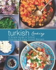 Turkish Cooking: A Simple Guide to Turkish Cooking with Easy Turkish Recipes (2nd Edition) Cover Image