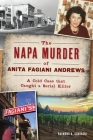 The Napa Murder of Anita Fagiani Andrews: A Cold Case That Caught a Serial Killer (True Crime) Cover Image