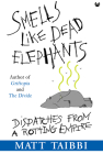 Smells Like Dead Elephants: Dispatches from a Rotting Empire Cover Image