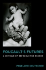 Foucault's Futures: A Critique of Reproductive Reason Cover Image