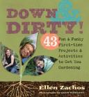 Down & Dirty: 43 Fun & Funky First-Time Projects & Activities to Get You Gardening Cover Image