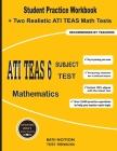 ATI TEAS 6 Subject Test Mathematics: Student Practice Workbook + Two Realistic ATI TEAS Math Tests Cover Image