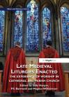 Late Medieval Liturgies Enacted: The Experience of Worship in Cathedral and Parish Church (Music and Material Culture) Cover Image