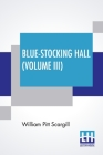 Blue-Stocking Hall (Volume III): In Three Volumes, Vol. III. Cover Image