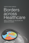 Borders Across Healthcare: Moral Economies of Healthcare and Migration in Europe Cover Image