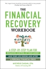 The Financial Recovery Workbook: A Step-by-Step Plan for Regaining Control of Your Money and Your Life During and after a Personal Financial Crisis Cover Image