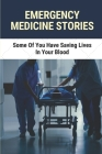 Emergency Medicine Stories: Some Of You Have Saving Lives In Your Blood: Emergency Patient Stories In Hospitals Cover Image